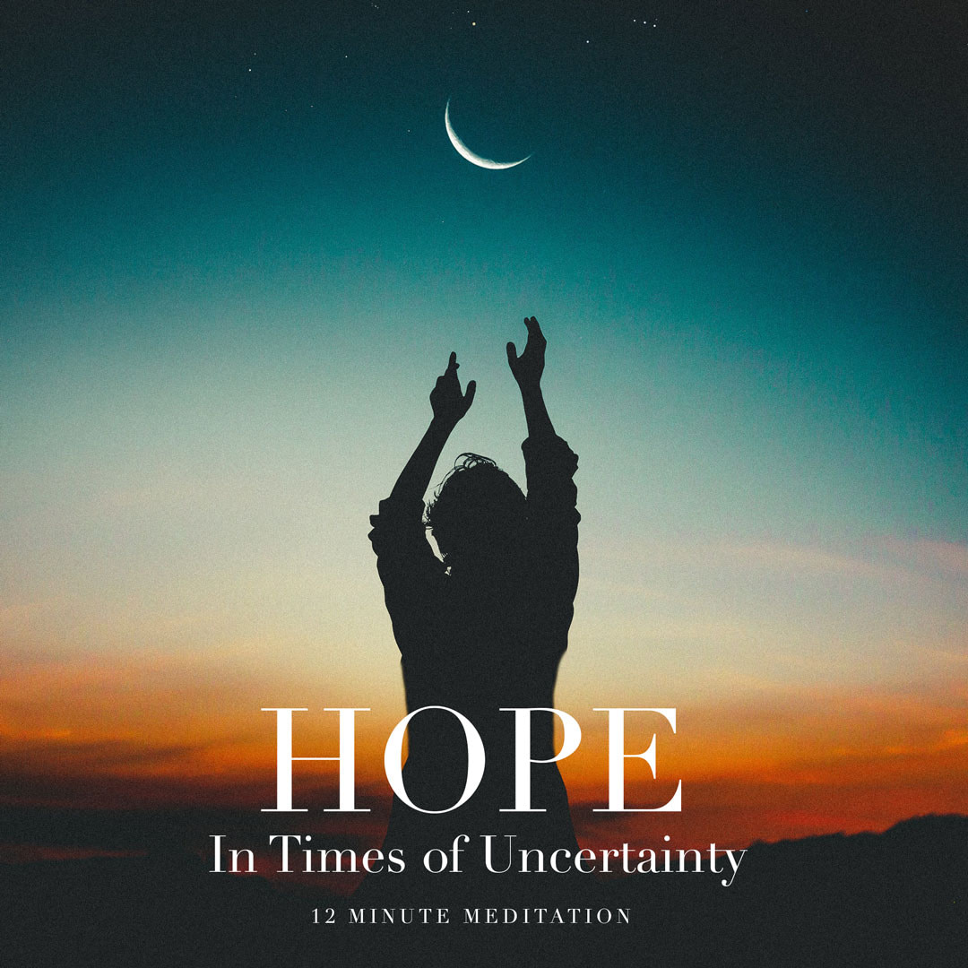 Hope in Times of Uncertainty | Guided Meditation